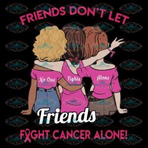 Friends Don't Let Friends Fight Breast Cancer Alone Svg, Cancer Svg, Pink Svg, Fighting Svg