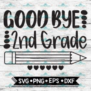 Good Bye 2nd Grade, Last Day of School, End of School, Second Grade, svg, dxf, eps, png, Cricut, Silhouette