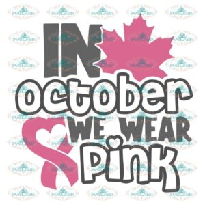 In October We Wear Pink Svg, Cancer Svg, Cricut File, Silhouette Cameo